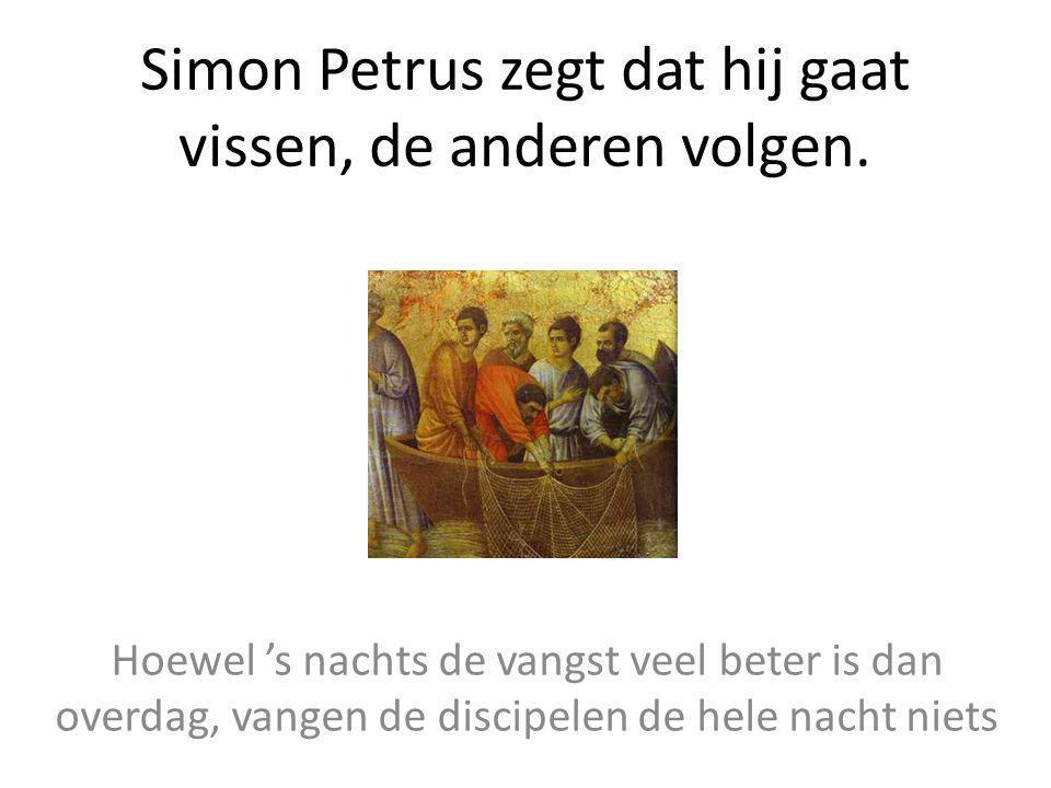 Simon Petrus zegt dat hij gaat vissen, de anderen volgen. Hoewel 's nachts de vangst veel beter is dan overdag, vangen de discipelen de hele nacht nie