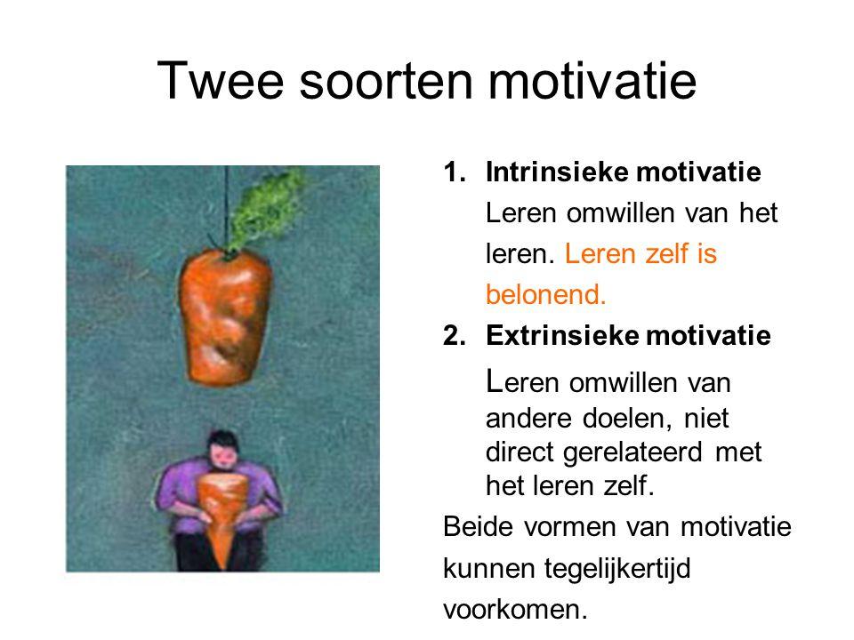 Twee soorten motivatie 1.Intrinsieke motivatie Leren omwillen van het leren. Leren zelf is belonend. 2.Extrinsieke motivatie L eren omwillen van ander