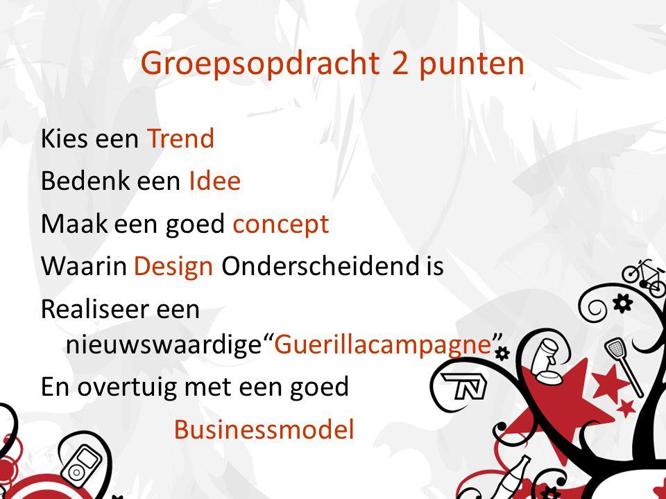 Groepsopdracht 2 punten Kies een Trend Bedenk een Idee Maak een goed concept Waarin Design Onderscheidend is Realiseer een nieuwswaardige Guerillacampagne En overtuig met een goed Businessmodel