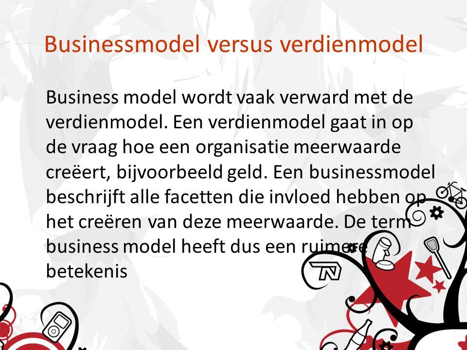 Businessmodel versus verdienmodel Business model wordt vaak verward met de verdienmodel.