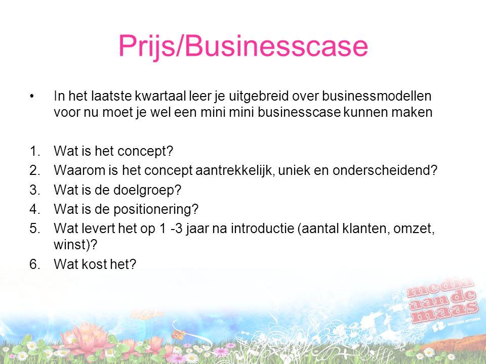 Prijs/Businesscase In het laatste kwartaal leer je uitgebreid over businessmodellen voor nu moet je wel een mini mini businesscase kunnen maken 1.Wat is het concept.