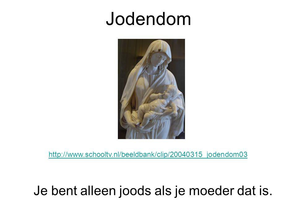 Jodendom http://www.schooltv.nl/beeldbank/clip/20040315_jodendom03 Je bent alleen joods als je moeder dat is.