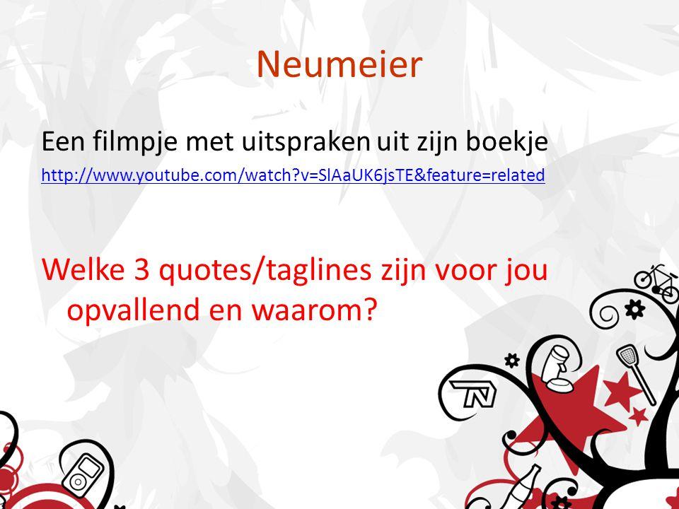 Neumeier Een filmpje met uitspraken uit zijn boekje http://www.youtube.com/watch?v=SlAaUK6jsTE&feature=related Welke 3 quotes/taglines zijn voor jou o