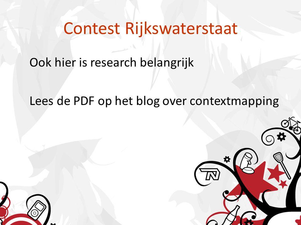 Contest Rijkswaterstaat Ook hier is research belangrijk Lees de PDF op het blog over contextmapping