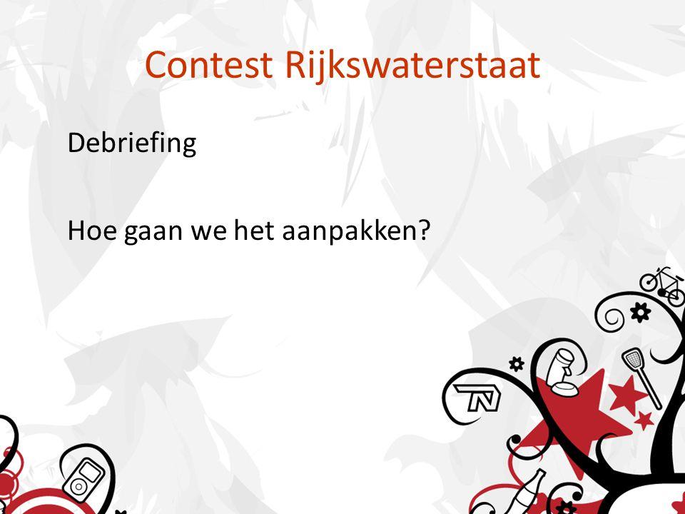 Contest Rijkswaterstaat Debriefing Hoe gaan we het aanpakken?