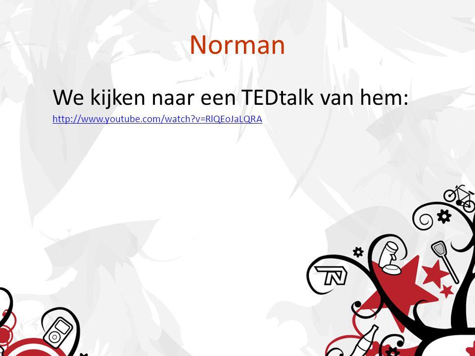 Norman We kijken naar een TEDtalk van hem: http://www.youtube.com/watch?v=RlQEoJaLQRA
