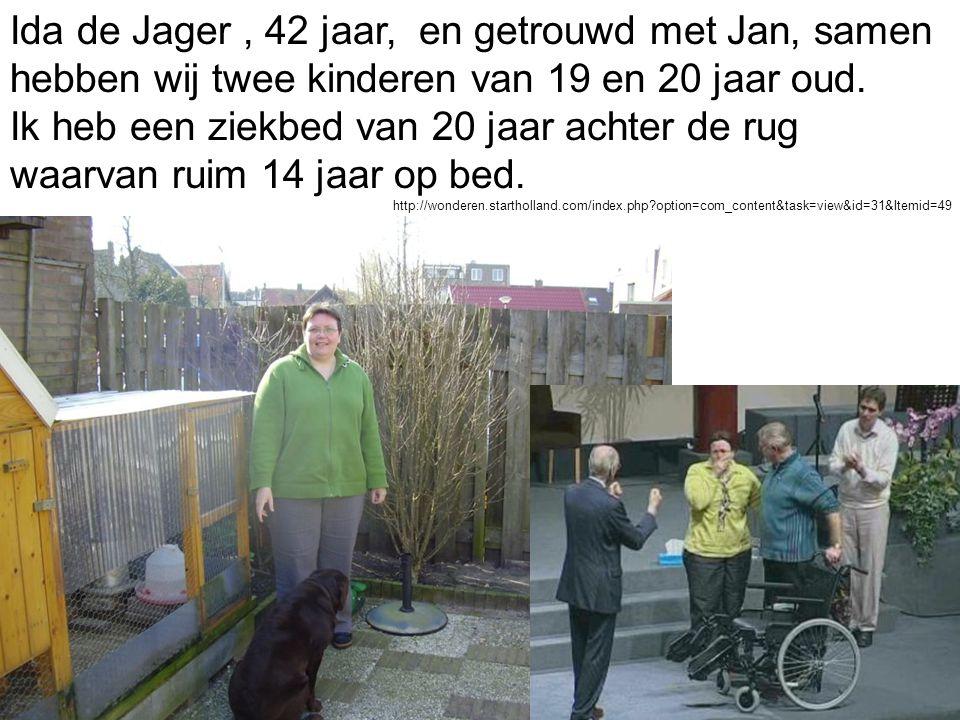 Ida de Jager, 42 jaar, en getrouwd met Jan, samen hebben wij twee kinderen van 19 en 20 jaar oud. Ik heb een ziekbed van 20 jaar achter de rug waarvan