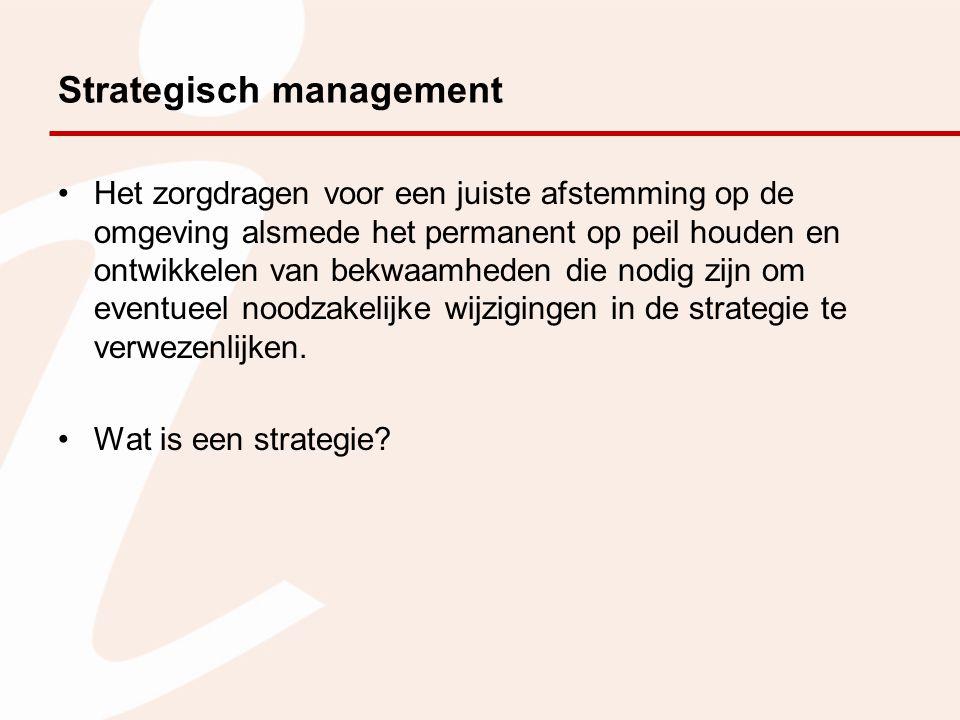 Strategisch management Het zorgdragen voor een juiste afstemming op de omgeving alsmede het permanent op peil houden en ontwikkelen van bekwaamheden d