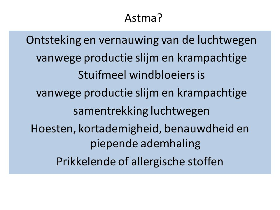 Astma? Ontsteking en vernauwing van de luchtwegen vanwege productie slijm en krampachtige samentrekking luchtwegen Hoesten, kortademigheid, benauwdhei