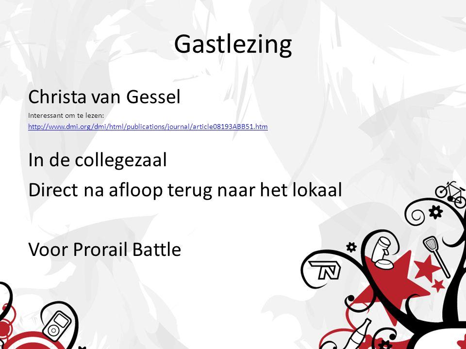 Gastlezing Christa van Gessel Interessant om te lezen: http://www.dmi.org/dmi/html/publications/journal/article08193ABB51.htm In de collegezaal Direct na afloop terug naar het lokaal Voor Prorail Battle
