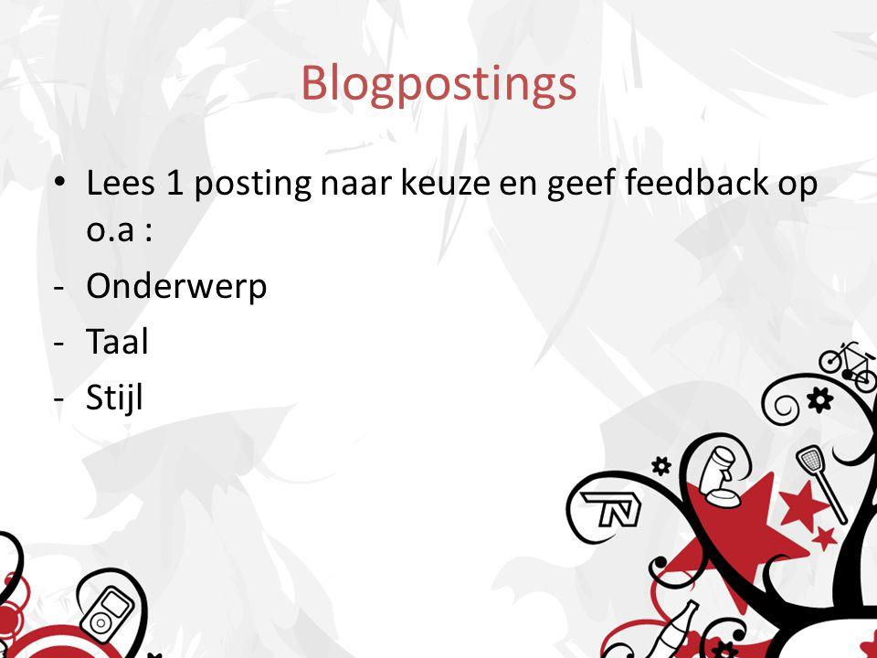 Blogpostings Lees 1 posting naar keuze en geef feedback op o.a : -Onderwerp -Taal -Stijl