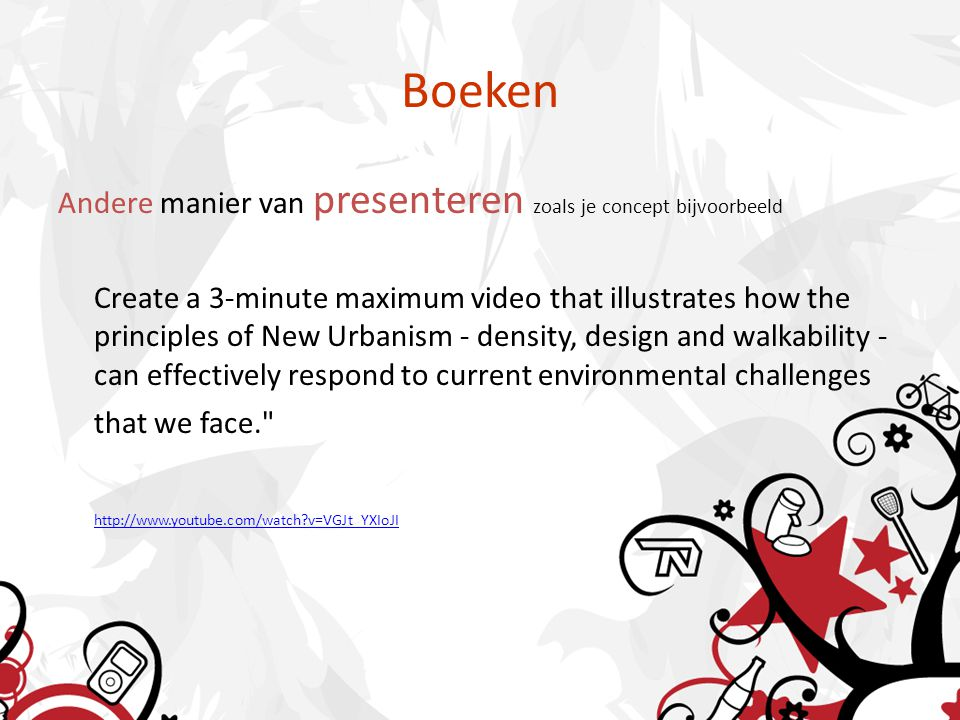 Boeken Andere manier van presenteren zoals je concept bijvoorbeeld Create a 3-minute maximum video that illustrates how the principles of New Urbanism - density, design and walkability - can effectively respond to current environmental challenges that we face. http://www.youtube.com/watch v=VGJt_YXIoJI