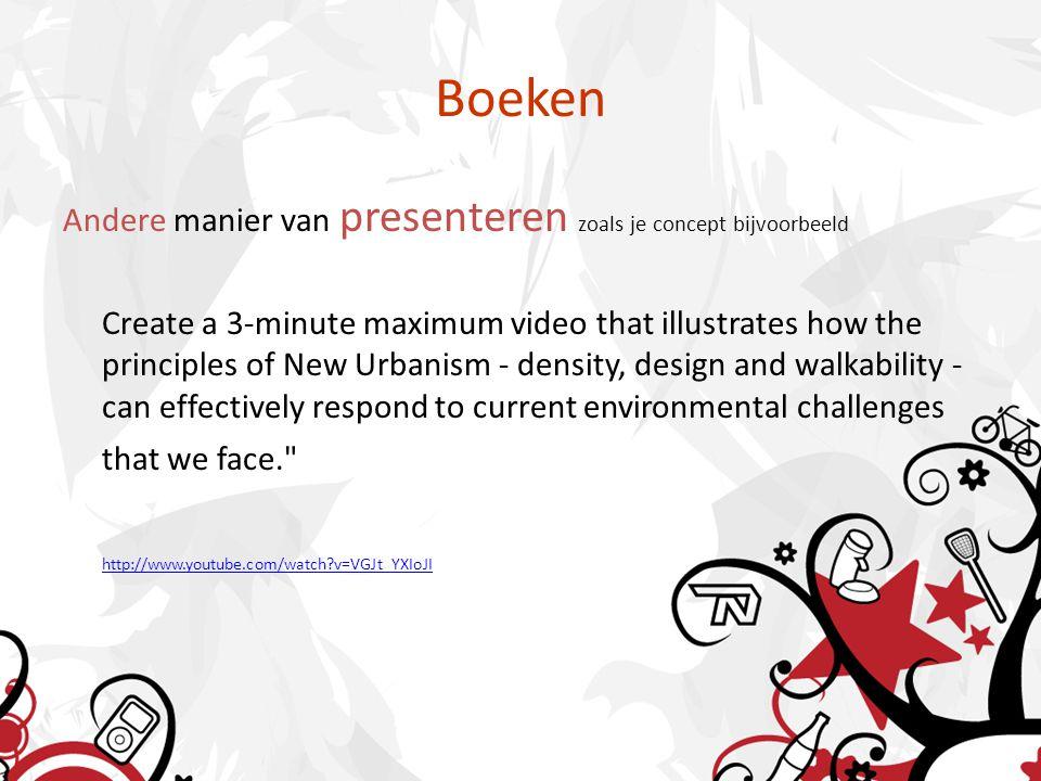 Boeken Andere manier van presenteren zoals je concept bijvoorbeeld Create a 3-minute maximum video that illustrates how the principles of New Urbanism