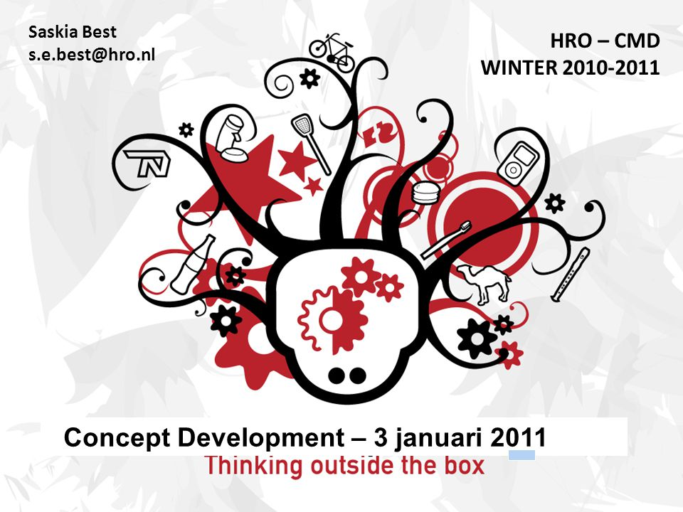 Saskia Best s.e.best@hro.nl HRO – CMD WINTER 2010-2011 Concept Development – 3 januari 2011
