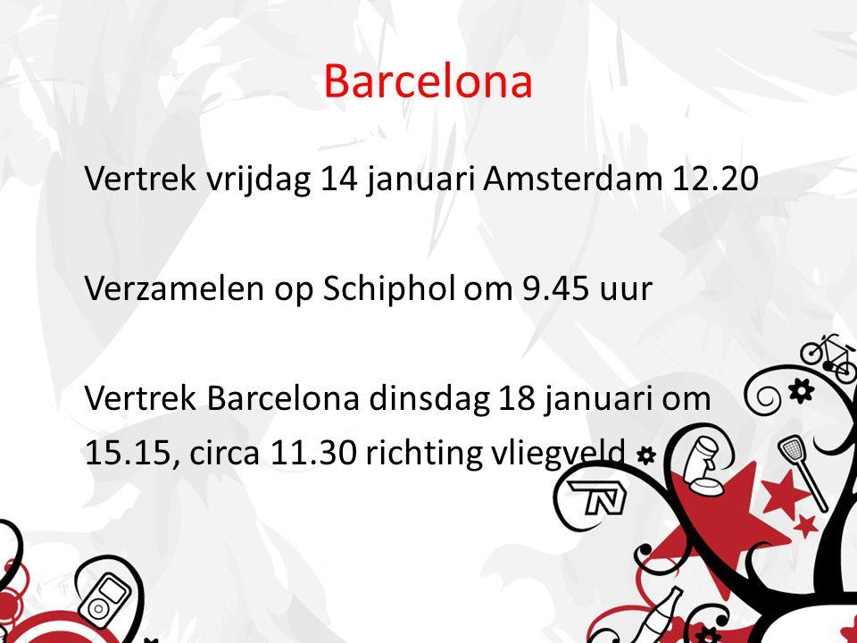 Barcelona Vertrek vrijdag 14 januari Amsterdam 12.20 Verzamelen op Schiphol om 9.45 uur Vertrek Barcelona dinsdag 18 januari om 15.15, circa 11.30 ric