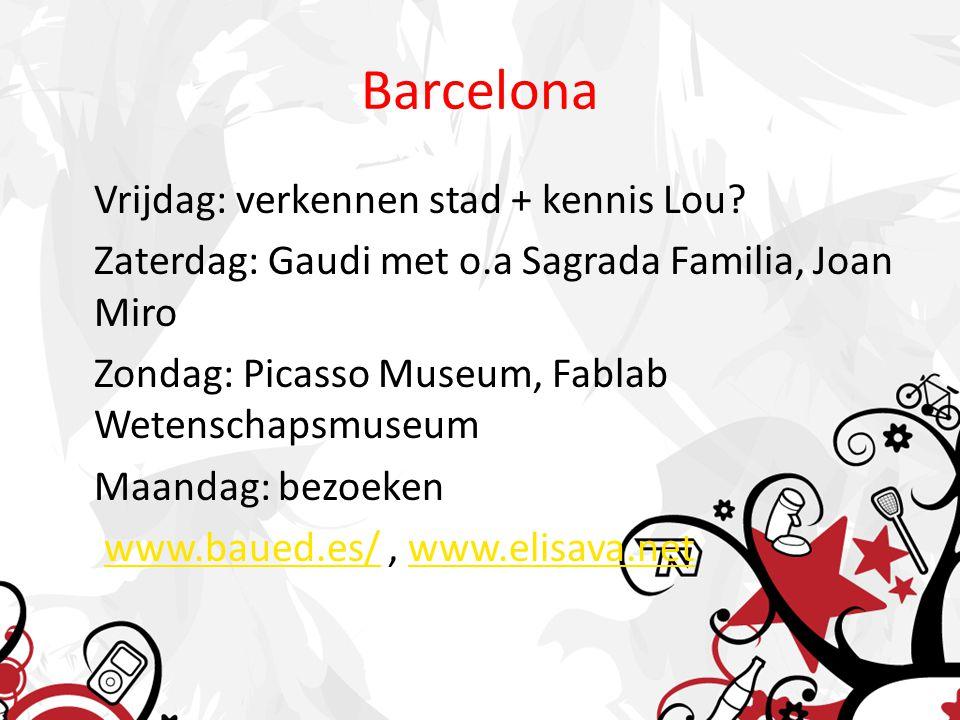 Barcelona Vrijdag: verkennen stad + kennis Lou? Zaterdag: Gaudi met o.a Sagrada Familia, Joan Miro Zondag: Picasso Museum, Fablab Wetenschapsmuseum Ma