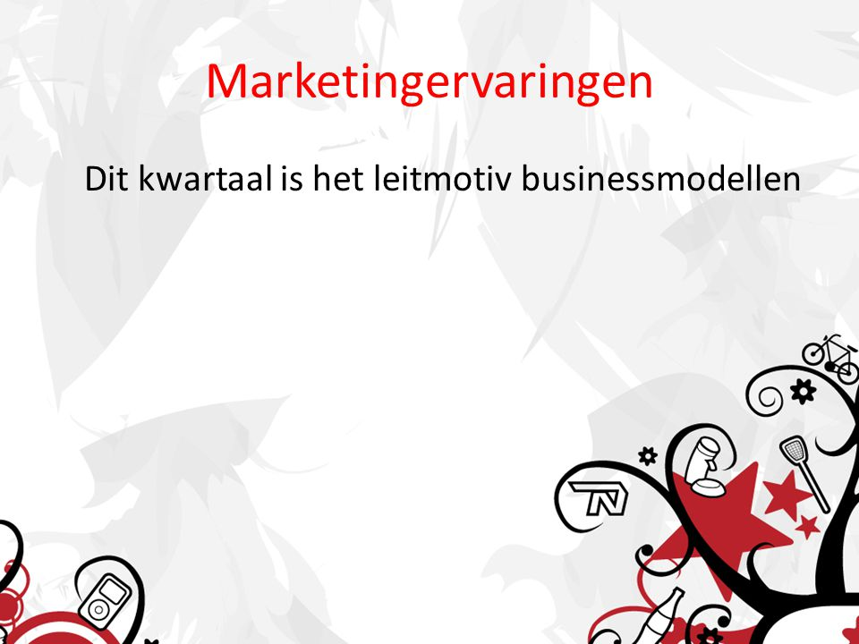 Marketingervaringen Dit kwartaal is het leitmotiv businessmodellen