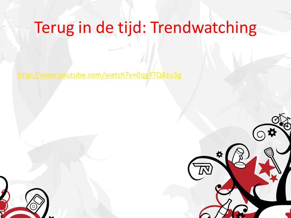 Terug in de tijd: Trendwatching http://www.youtube.com/watch?v=0qgFTQ8zu3g