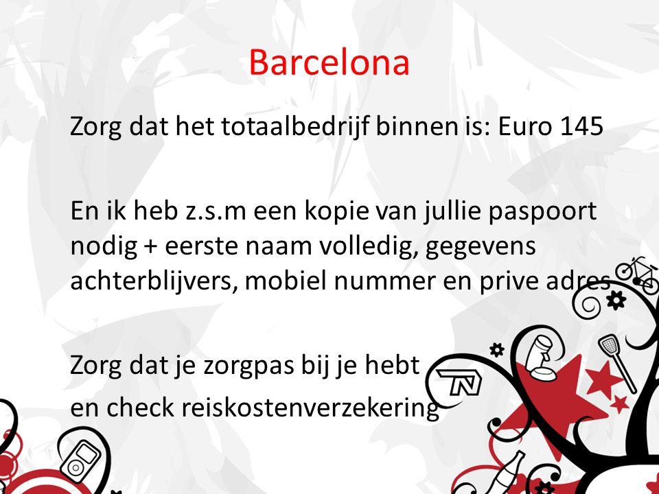 Barcelona Zorg dat het totaalbedrijf binnen is: Euro 145 En ik heb z.s.m een kopie van jullie paspoort nodig + eerste naam volledig, gegevens achterbl