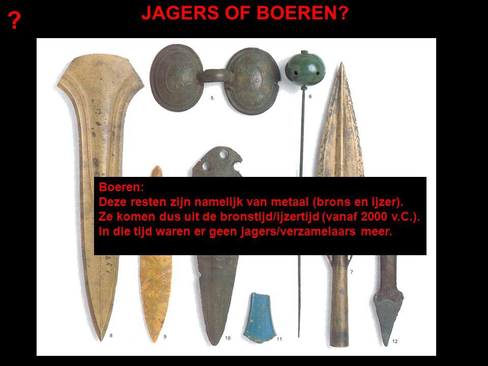 JAGERS OF BOEREN.Boeren: Deze resten zijn namelijk van metaal (brons en ijzer).