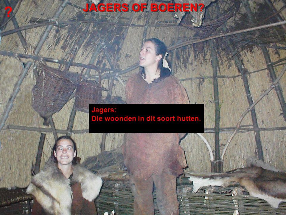JAGERS OF BOEREN? ? Jagers: Die woonden in dit soort hutten.