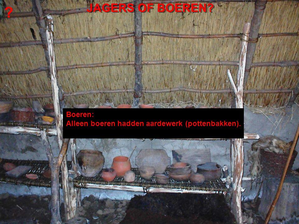JAGERS OF BOEREN? ? Boeren: Alleen boeren hadden aardewerk (pottenbakken).