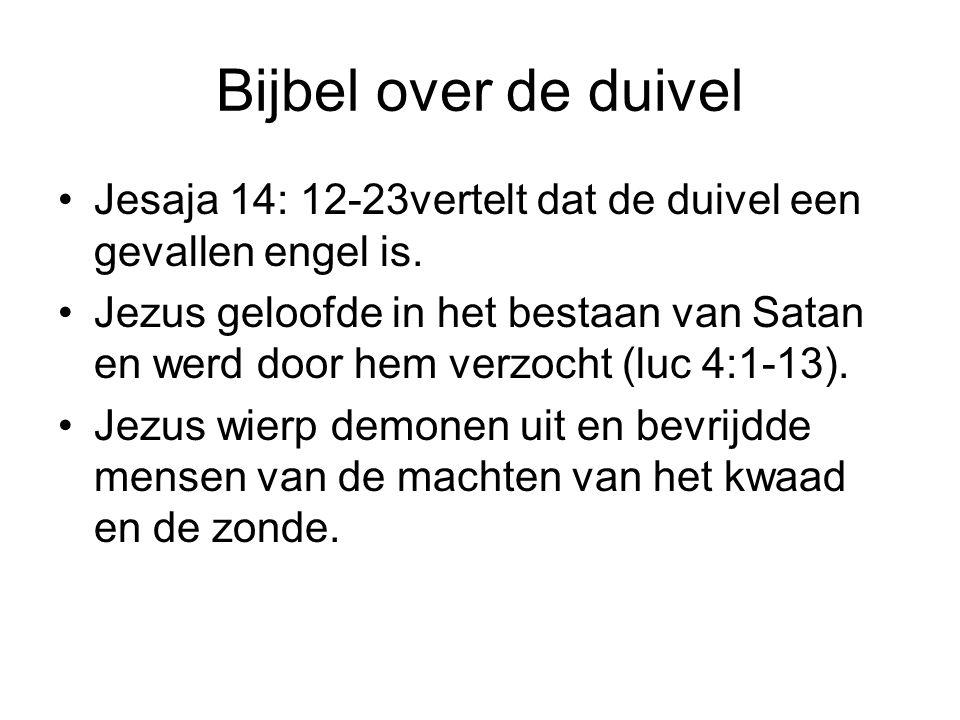 Bijbel over de duivel Jesaja 14: 12-23vertelt dat de duivel een gevallen engel is. Jezus geloofde in het bestaan van Satan en werd door hem verzocht (