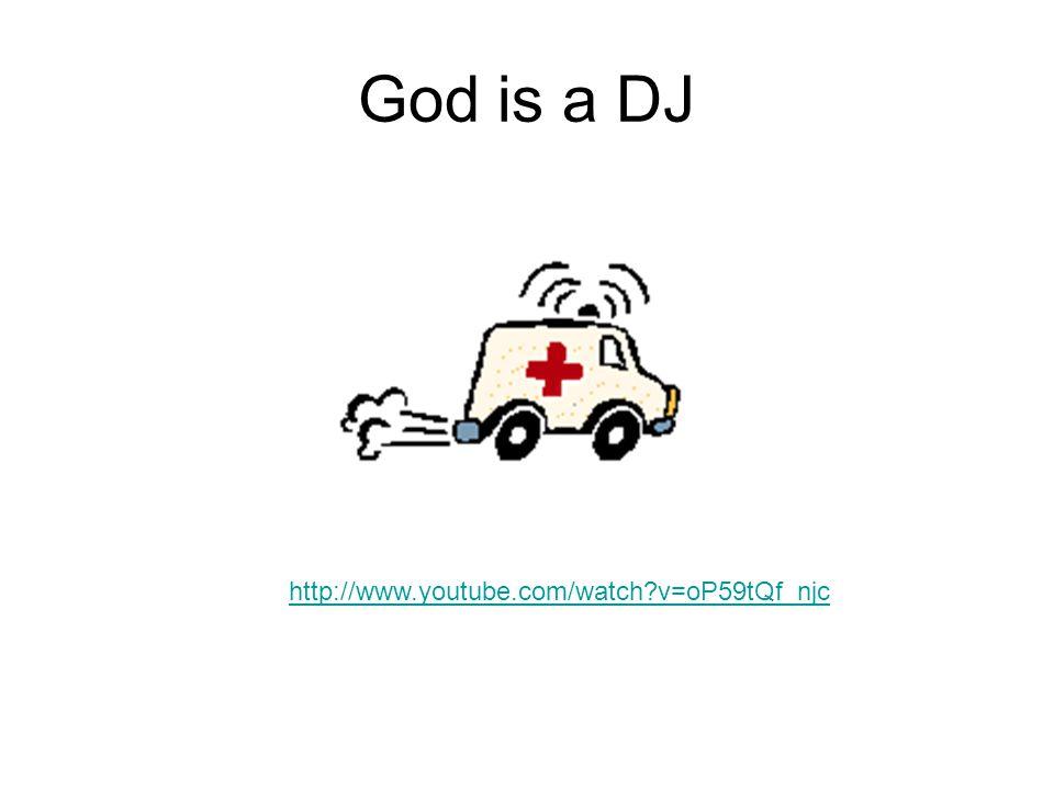 God is a DJ http://www.youtube.com/watch?v=oP59tQf_njc