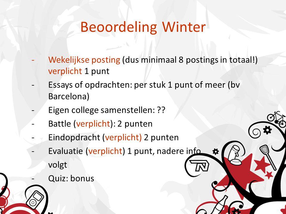 Beoordeling Winter -Wekelijkse posting (dus minimaal 8 postings in totaal!) verplicht 1 punt -Essays of opdrachten: per stuk 1 punt of meer (bv Barcel