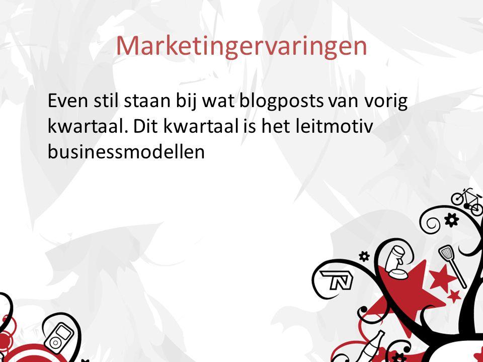 Marketingervaringen Even stil staan bij wat blogposts van vorig kwartaal. Dit kwartaal is het leitmotiv businessmodellen