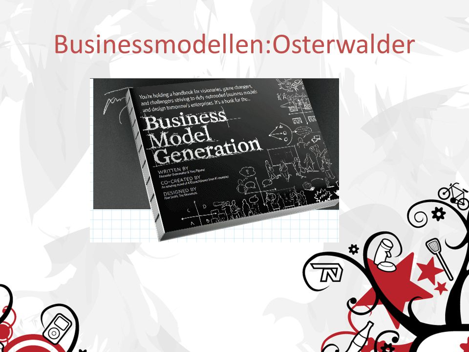 Businessmodellen Definitie vlgs Osterwalder: a business model describes the rationale of how an organization creates, delivers, and captures value