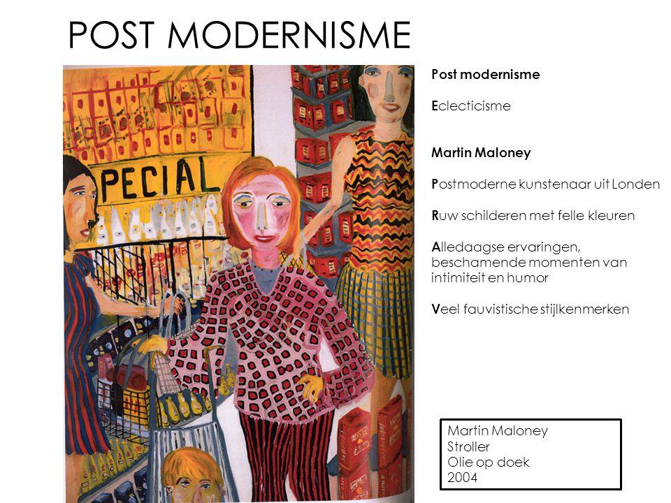 POST MODERNISME Post modernisme E clecticisme Martin Maloney P ostmoderne kunstenaar uit Londen R uw schilderen met felle kleuren A lledaagse ervaring