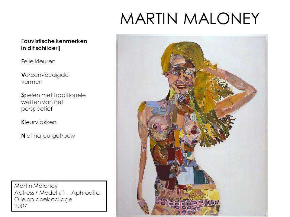 MARTIN MALONEY Martin Maloney Actress / Model #1 – Aphrodite Olie op doek collage 2007 Fauvistische kenmerken in dit schilderij F elle kleuren V ereen