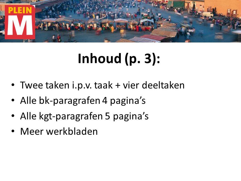 Inhoud (p. 3): Twee taken i.p.v. taak + vier deeltaken Alle bk-paragrafen 4 pagina's Alle kgt-paragrafen 5 pagina's Meer werkbladen