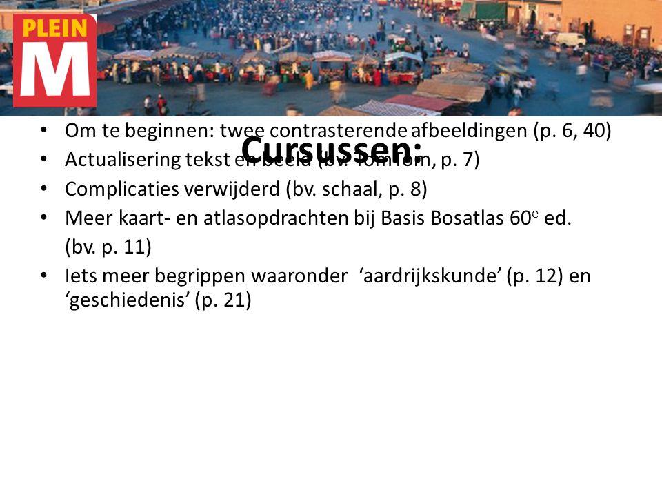 Cursussen: Om te beginnen: twee contrasterende afbeeldingen (p. 6, 40) Actualisering tekst en beeld (bv. TomTom, p. 7) Complicaties verwijderd (bv. sc