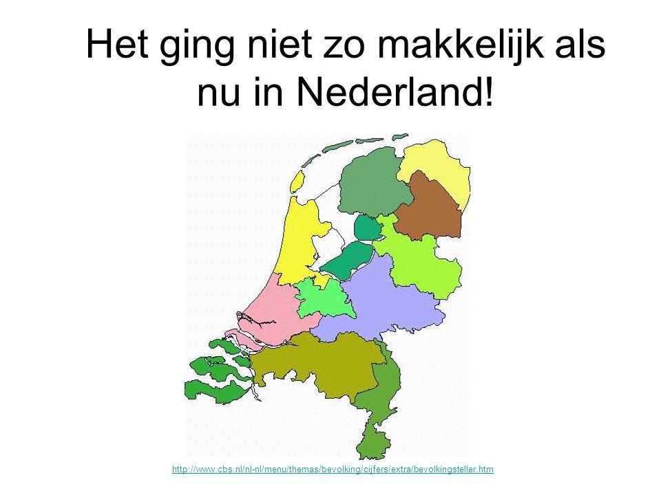 Het ging niet zo makkelijk als nu in Nederland.