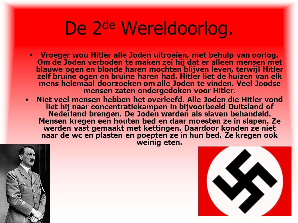 De 2 de Wereldoorlog. Vroeger wou Hitler alle Joden uitroeien, met behulp van oorlog. Om de Joden verboden te maken zei hij dat er alleen mensen met b