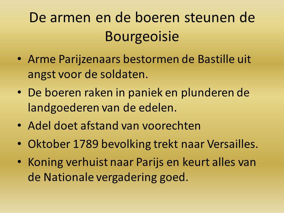 De armen en de boeren steunen de Bourgeoisie Arme Parijzenaars bestormen de Bastille uit angst voor de soldaten. De boeren raken in paniek en plundere
