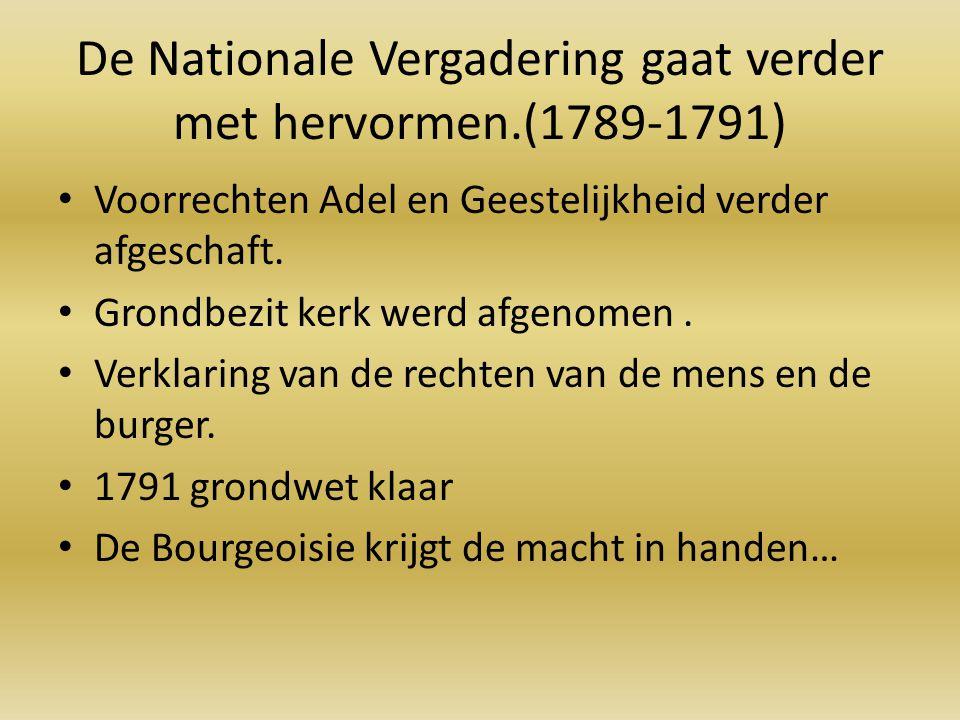 De Nationale Vergadering gaat verder met hervormen.(1789-1791) Voorrechten Adel en Geestelijkheid verder afgeschaft. Grondbezit kerk werd afgenomen. V