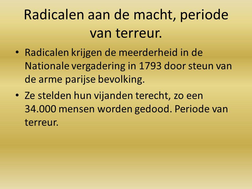 Radicalen aan de macht, periode van terreur. Radicalen krijgen de meerderheid in de Nationale vergadering in 1793 door steun van de arme parijse bevol