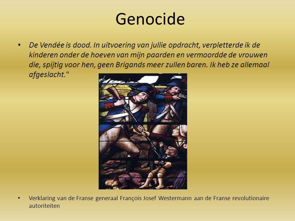 Genocide De Vendée is dood. In uitvoering van jullie opdracht, verpletterde ik de kinderen onder de hoeven van mijn paarden en vermoordde de vrouwen d