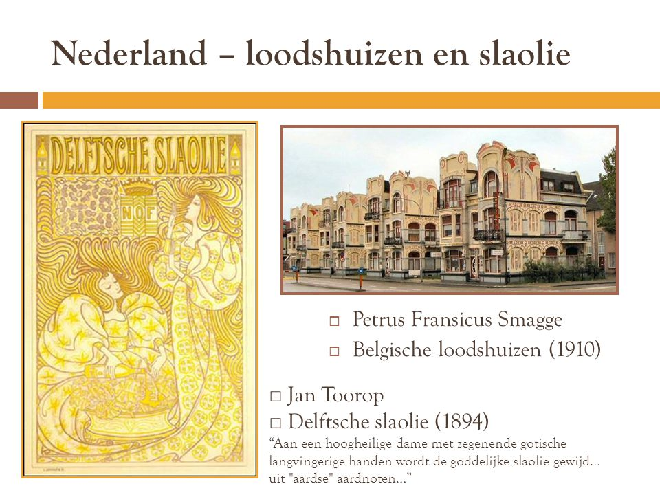 """Nederland – loodshuizen en slaolie  Petrus Fransicus Smagge  Belgische loodshuizen (1910) □ Jan Toorop □ Delftsche slaolie (1894) """"Aan een hoogheili"""