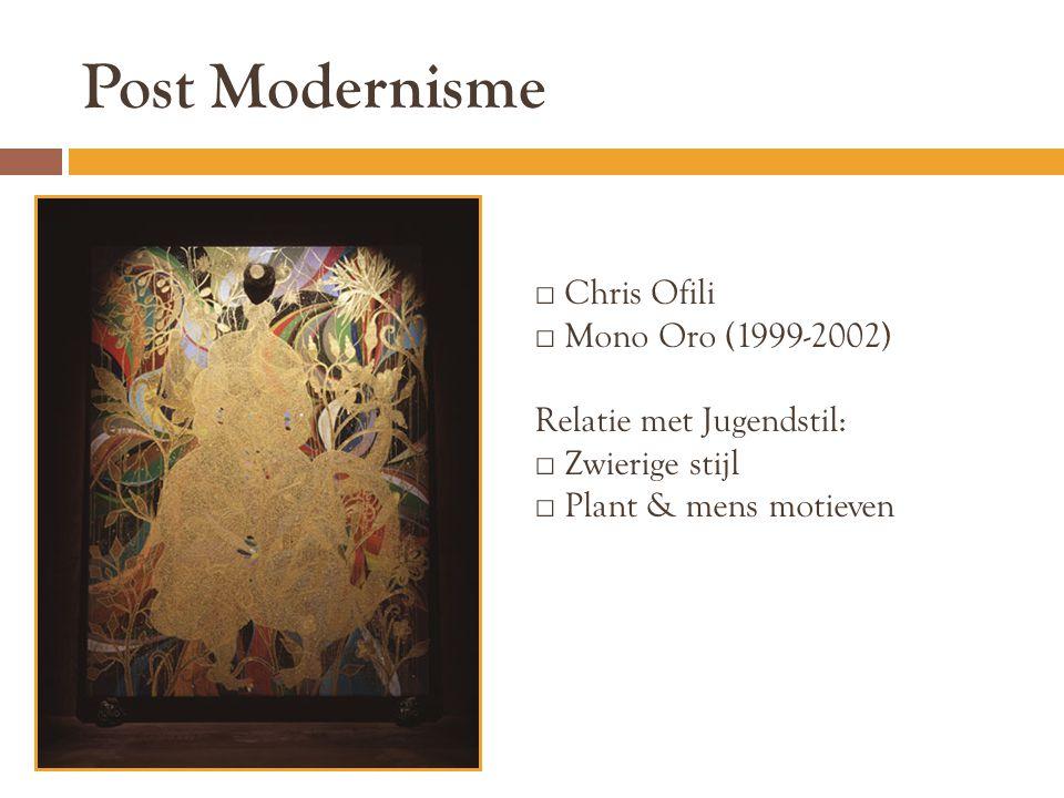 Post Modernisme □ Chris Ofili □ Mono Oro (1999-2002) Relatie met Jugendstil: □ Zwierige stijl □ Plant & mens motieven