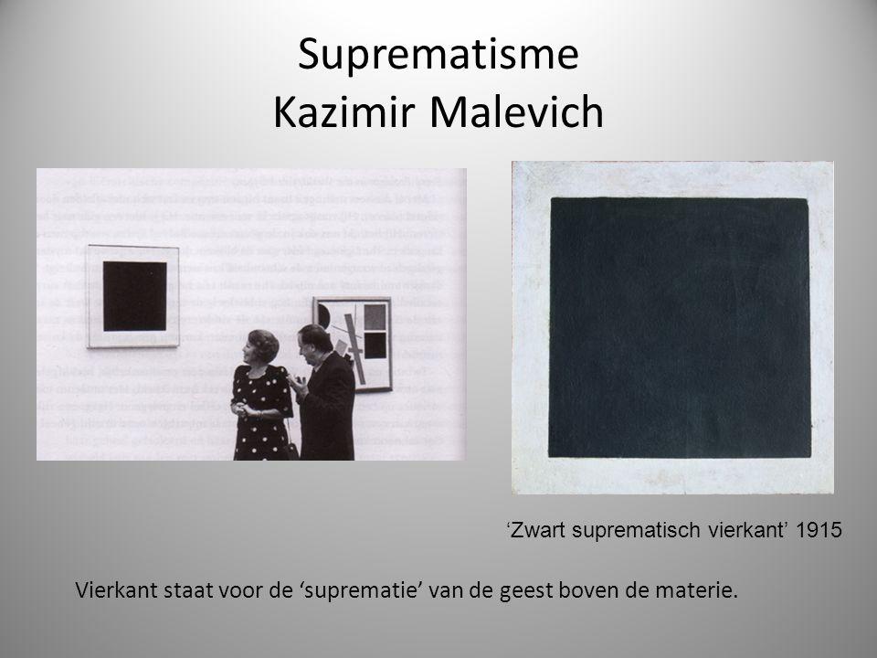Suprematisme Kazimir Malevich Vierkant staat voor de 'suprematie' van de geest boven de materie.