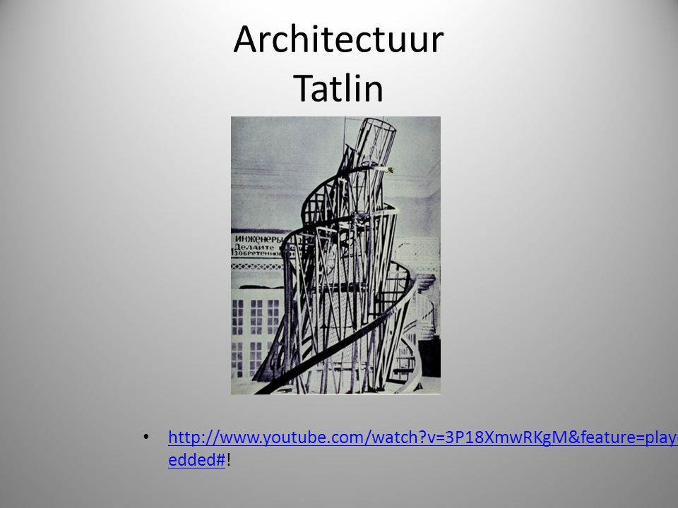 Architectuur Tatlin http://www.youtube.com/watch?v=3P18XmwRKgM&feature=player_emb edded#! http://www.youtube.com/watch?v=3P18XmwRKgM&feature=player_em
