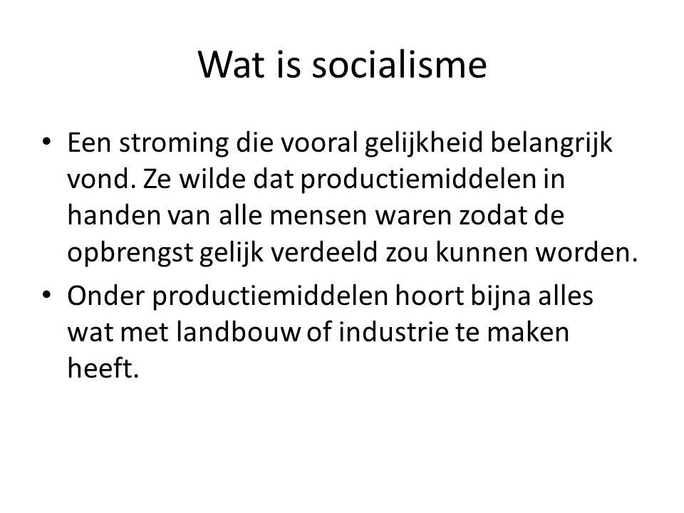 Wat is socialisme Een stroming die vooral gelijkheid belangrijk vond. Ze wilde dat productiemiddelen in handen van alle mensen waren zodat de opbrengs