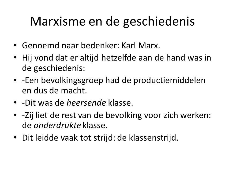 Marxisme en de geschiedenis Genoemd naar bedenker: Karl Marx. Hij vond dat er altijd hetzelfde aan de hand was in de geschiedenis: -Een bevolkingsgroe