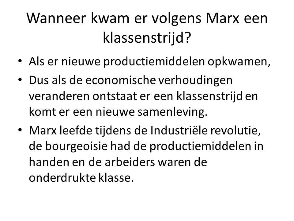 Wanneer kwam er volgens Marx een klassenstrijd? Als er nieuwe productiemiddelen opkwamen, Dus als de economische verhoudingen veranderen ontstaat er e