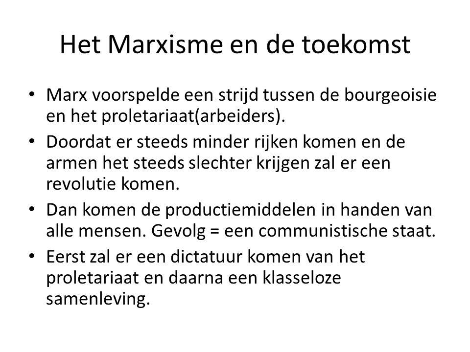 Het Marxisme en de toekomst Marx voorspelde een strijd tussen de bourgeoisie en het proletariaat(arbeiders). Doordat er steeds minder rijken komen en