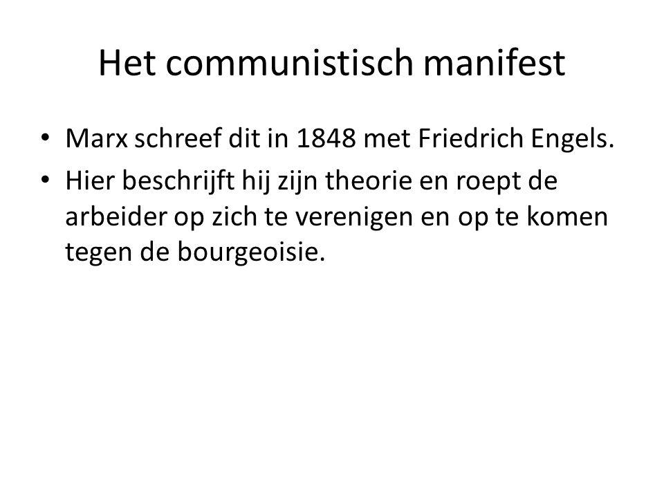 Het communistisch manifest Marx schreef dit in 1848 met Friedrich Engels. Hier beschrijft hij zijn theorie en roept de arbeider op zich te verenigen e